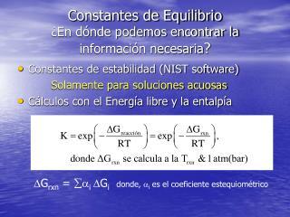 Constantes de Equilibrio ¿En dónde podemos encontrar la información necesaria ?