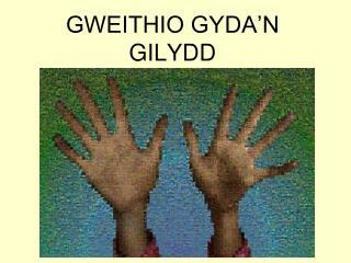 GWEITHIO GYDA'N GILYDD