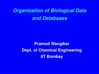 Organization of Biological Data and Databases