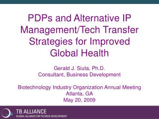 PDPs and Alternative IP Management/Tech Transfer Strategies for Improved Global Health