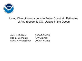 John L. Bullister  (NOAA-PMEL) Rolf E. Sonnerup (UW-JISAO)  David P. Wisegarver (NOAA-PMEL)