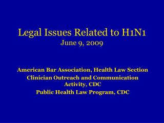 Legal Issues Related to H1N1 June 9, 2009