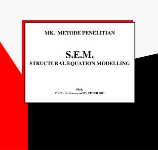 MK.  METODE PENELITIAN S.E.M. STRUCTURAL EQUATION MODELLING Oleh :
