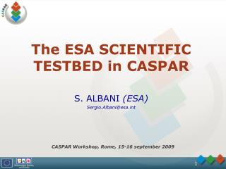 The ESA SCIENTIFIC  TESTBED in CASPAR