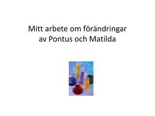 Mitt arbete om  f�r�ndringar av Pontus och Matilda