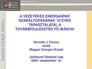 Horváth J. Ferenc  elnök Magyar Energia Hivatal Jubileumi Szakmai nap 2004. szeptember 16.