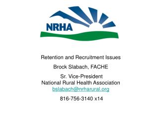 Retention and Recruitment Issues Brock Slabach, FACHE  Sr. Vice-President National Rural Health Association bslabachnrha
