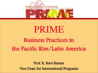 PRIME Business Practices in  the Pacific Rim/Latin America Prof. K. Ravi Kumar