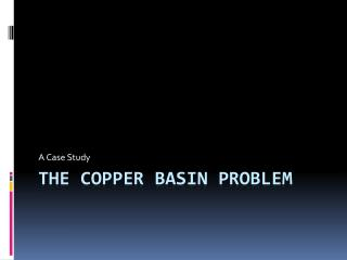 The Copper Basin Problem