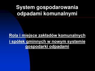 System gospodarowania odpadami komunalnymi Rola i miejsce zakładów komunalnych