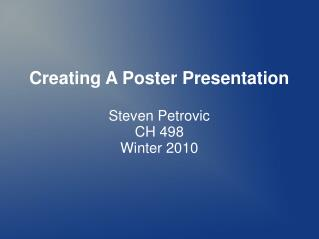 Creating A Poster Presentation Steven Petrovic CH 498 Winter 2010