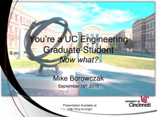 You're a UC Engineering Graduate Student Now what?