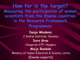 Dunja Mladenic J.Stefan Institute, Slovenia Dora Groo Hungarian STF , Hungary Maija Bundule
