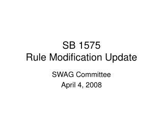 SB 1575  Rule Modification Update