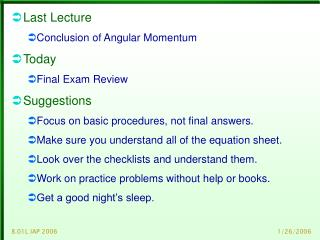 Last Lecture Conclusion of Angular Momentum Today Final Exam Review Suggestions