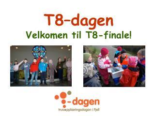 T8–dagen Velkomen til T8-finale!