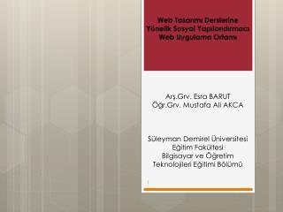 Web Tasarımı Derslerine Yönelik Sosyal Yapılandırmacı Web Uygulama Ortamı Arş. Grv . Esra BARUT
