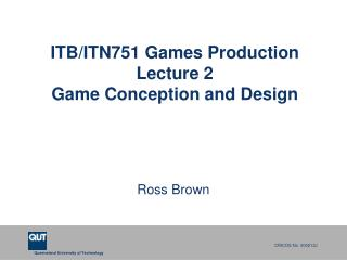 ITB/ITN751 Games Production  Lecture 2 Game Conception and Design
