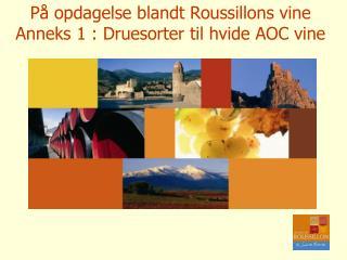 På opdagelse blandt Roussillons vine  Anneks 1 :  Druesorter til hvide AOC vine