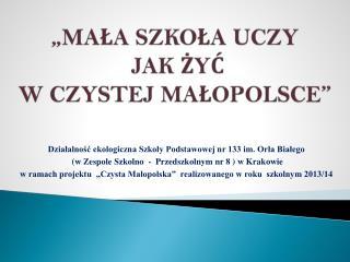 """""""MAŁA SZKOŁA UCZY  JAK ŻYĆ W CZYSTEJ MAŁOPOLSCE"""""""