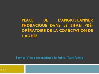 Place de l� angioscanner  thoracique dans le bilan  pr�-op�ratoire  de la coarctation de l�aorte