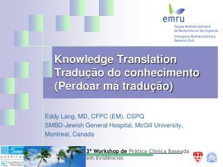 Knowledge Translation Tradução do conhecimento (Perdoar má tradução)