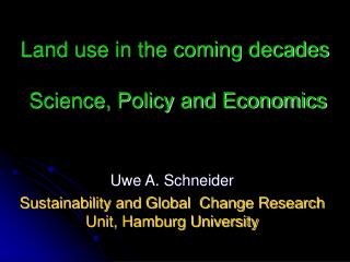 Land use in the coming decades  Science, Policy and Economics