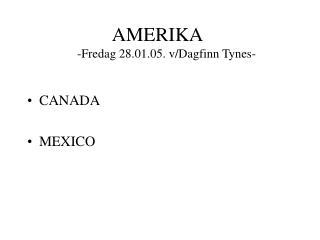AMERIKA -Fredag 28.01.05. v/Dagfinn Tynes-