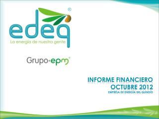 Informe financiero  Octubre 2012 Empresa de energía del  Quindío