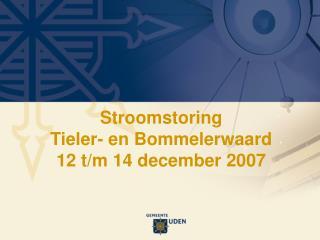Stroomstoring  Tieler- en Bommelerwaard 12 t/m 14 december 2007