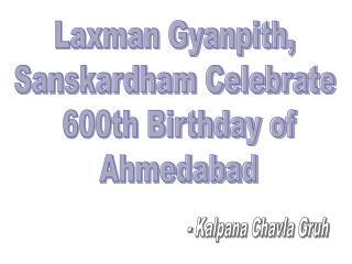 Laxman Gyanpith,  Sanskardham Celebrate  600th Birthday of Ahmedabad
