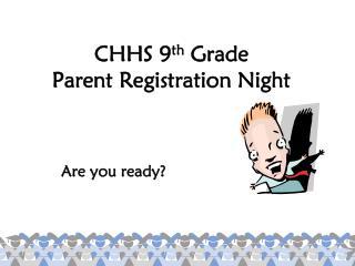 CHHS 9 th  Grade  Parent Registration Night