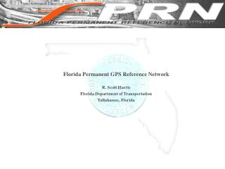 Florida Permanent GPS Reference Network R. Scott Harris Florida Department of Transportation