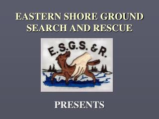 EASTERN SHORE GROUND SEARCH AND RESCUE