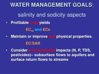 WATER MANAGEMENT GOALS : salinity and sodicity aspects Profitable crop yields