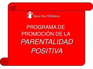 PROGRAMA DE  PROMOCIÓN DE LA  PARENTALIDAD POSITIVA