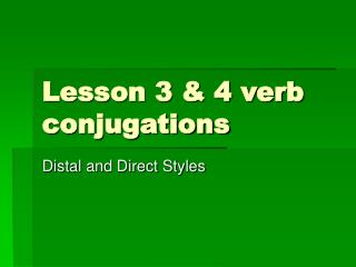 Lesson 3 & 4 verb conjugations