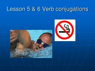 Lesson 5 & 6 Verb conjugations
