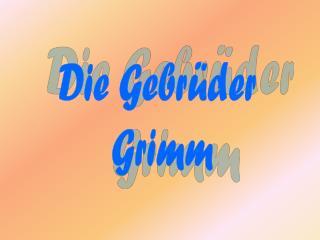 Die Gebr�der  Grimm