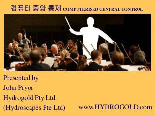Presented by John Pryor Hydrogold Pty Ltd.