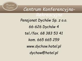 Pensjonat Dychów Sp. z o.o. 66-626 Dychów 4 tel./fax. 68 383 53 41 kom. 665 665 259