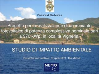 STUDIO DI IMPATTO AMBIENTALE Presentazione pubblica: 15 aprile 2011 - Rio Marina