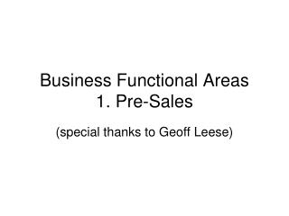 Business Functional Areas 1. Pre-Sales