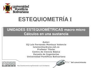 UNIDADES ESTEQUIOMÉTRICAS macro micro Cálculos en una sustancia