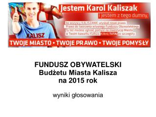 FUNDUSZ OBYWATELSKI Budżetu Miasta Kalisza na 2015 rok wyniki głosowania