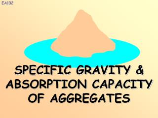 SPECIFIC GRAVITY  ABSORPTION CAPACITY OF AGGREGATES
