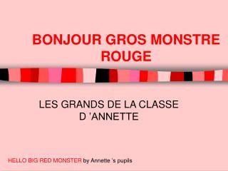 BONJOUR GROS MONSTRE ROUGE