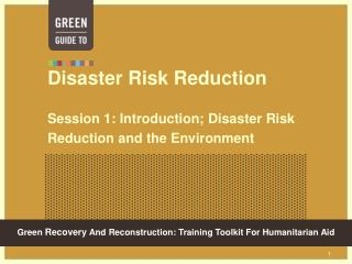 Disaster Risk Reduction Session 1: Introduction; Disaster Risk Reduction and the Environment