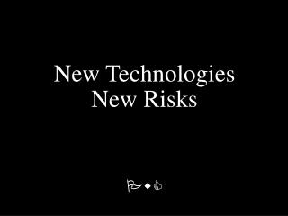 New Technologies New Risks