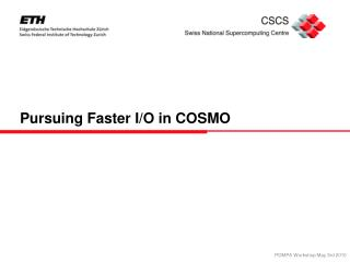 Pursuing Faster I/O in COSMO